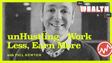 Phil Newton: unHustling – Work Less, Earn More