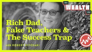 Robert Kiyosaki: Rich Dad, Fake Teachers & The Success Trap