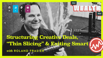 """Roland Frasier: Structuring Creative Deals, """"Thin Slicing"""" & Exiting Smart"""