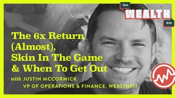Justin McCormick: The 6X Return (Almost), Skin In The Game & When To Get Out