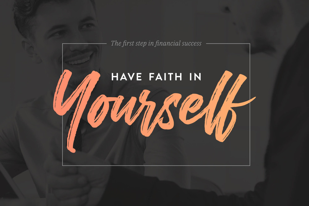 The first step in financial success - have faith in yourself