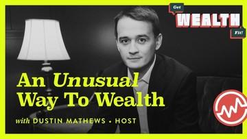 Dustin Mathews, Get WealthFit! Host: An Unusual Way To Wealth