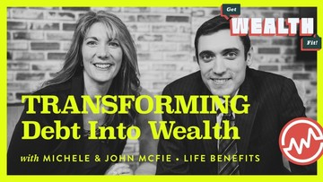 Michele & John McFie, Life Benefits: Transforming Debt Into Wealth
