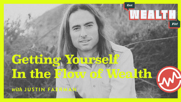 Justin Faerman: Getting Yourself In the Flow of Wealth