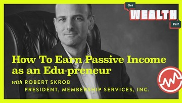 Robert Skrob: How To Earn Passive Income as an Edu-preneur