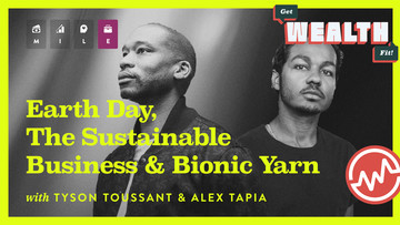 Tyson Toussant & Alex Tapia: Earth Day, The Sustainable Movement & Bionic Yarn