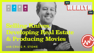 Craig P. Stone: Selling Knives, Developing Real Estate & Producing Movies