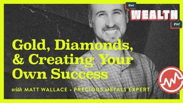 Matt Wallace, Precious Metals Expert: Gold, Diamonds, & Creating Your Own Success