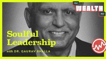 Dr. Gaurav Bhalla: Soulful Leadership