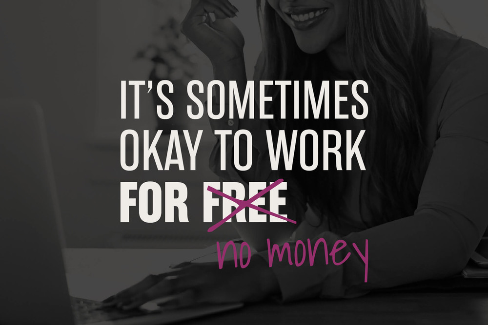 it's sometimes okay to work for no money. When should you work for free?