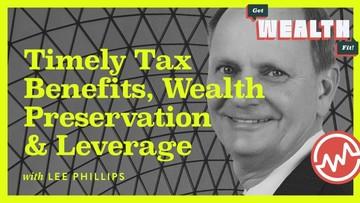 Lee Phillips: Timely Tax Benefits, Wealth Preservation & Leverage