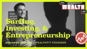 Andy Proper, WealthFit Founder: Surfing, Investing, & Entrepreneurship