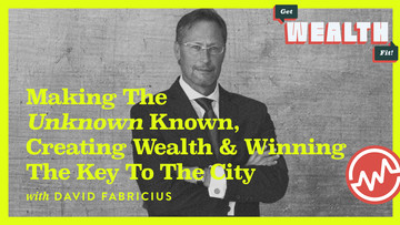 David Fabricius: Making The Unknown Known, Creating Wealth & Winning The Key To The City