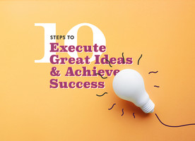 10 Steps to Execute Great Ideas & Achieve Success